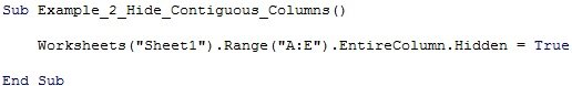 "Worksheets(""Sheet1"").Range(""A:E"").EntireColumn.Hidden = True"