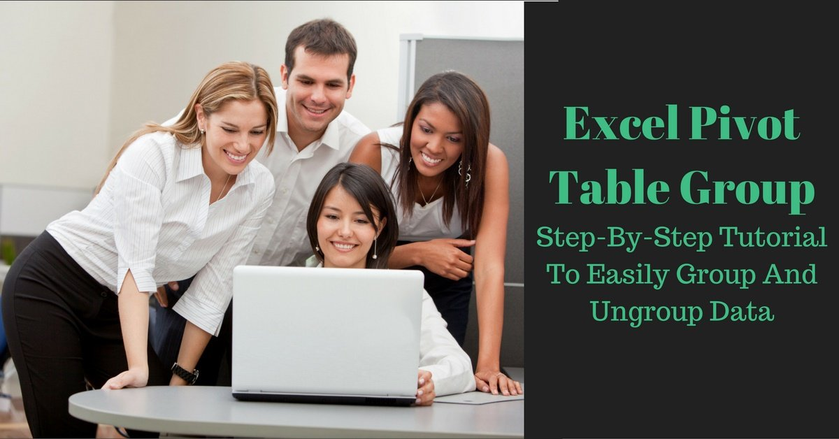 Excel Pivot Table Group: Step-By-Step Tutorial To Group Or