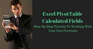 Excel PivotTable Calculated Fields: Step-By-Step Tutorial To Working With Your Own Formulas