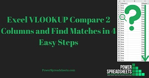 Excel VLOOKUP Compare 2 Columns and Find Matches in 4 Easy Steps (+ Free Easy-To-Adjust Excel Workbook Example)