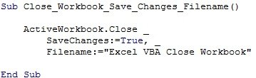 "ActiveWorkbook.Close SaveChanges:=True, Filename:=""Excel VBA Close Workbook Test"""