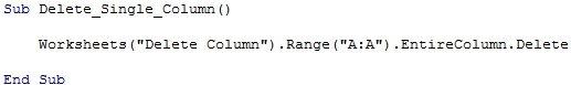 "Worksheets(""Delete Column"").Range(""A:A"").EntireColumn.Delete"