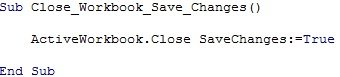 ActiveWorkbook.Close SaveChanges:=True