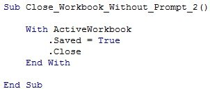 ActiveWorkbook.Saved = True. ActiveWorkbook.Close