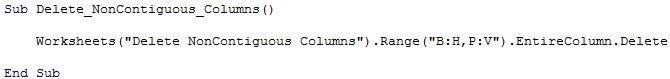"Worksheets(""Delete NonContiguous Columns"").Range(""B:H,P:V"").EntireColumn.Delete"